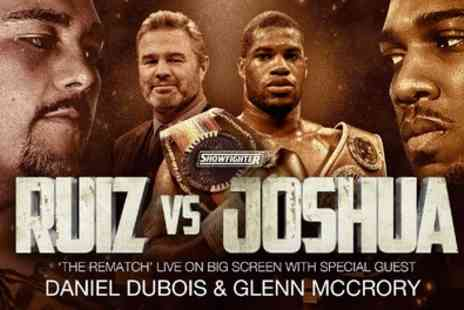 Ruiz vs Joshua with Daniel Dubois and Glenn McCrory - Up to Four silver tickets Boxing Match Screening on 7th December - Save 41%