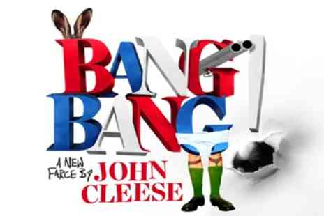 Bang Bang A New Farce by John Cleese - One best available ticket from 25th To 27th February - Save 41%