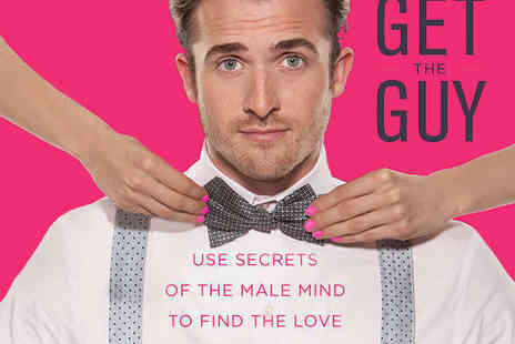 Get The Guy - Tickets  to Get the Guy' Dating Seminar Tickets for One  - Save 72%