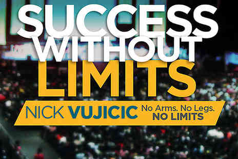 ExCeL London - Ticket to Success Without Limits  No Legs, No Arms, No Limits  with Nick Vujicic - Save 29%