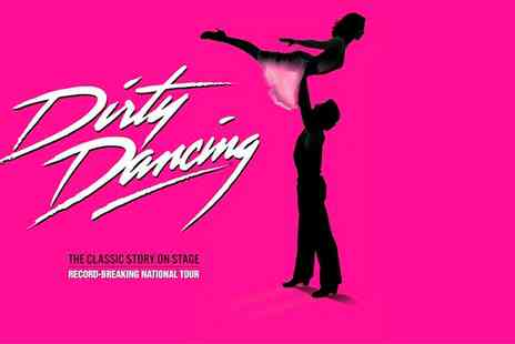 Theatre Royal - Tickets to Dirty Dancing   - Save 0%