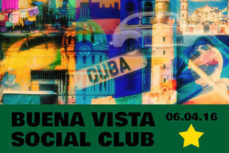 Buena Vista Social Club - Buena Vista Social Club Live at the O2 with Tapas Dinner and Wine for Two On 6 April 2016 - Save 0%