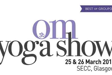 The OM Yoga Show - Two Tickets for One or Two Days The OM Yoga Show on 25 To 26 March - Save 53%