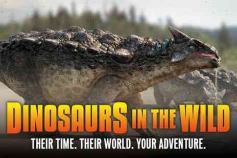 Dinosaurs in the Wild - One discounted or advance child, adult or family ticket to Dinosaurs in the Wild on 7 July To 23 August - Save 30%