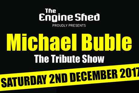 The Engine Shed Wetherby - Michael Buble Tribute Night with DJ and Dance on 2 December 2017 - Save 20%