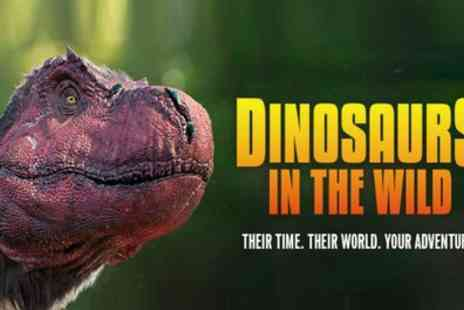 Dinosaurs In The Wild - Half Term Dates available from the 26th - Save 30%