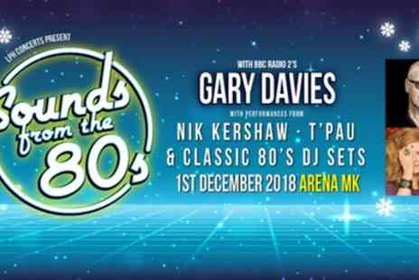 Arena MK - One general admission unreserved standing ticket to Sounds from the 80s on 1 December - Save 8%