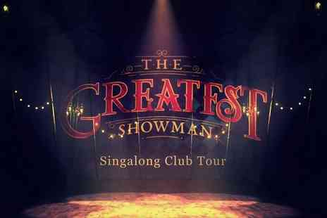 The Greatest Showman Singalong Tour - One ticket to The Greatest Showman Singalong Club Tour - Save 35%