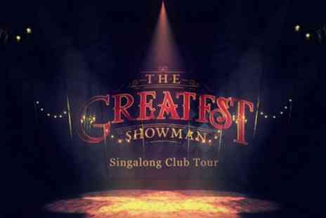 The Greatest Showman Singalong Tour - One general admission ticket on 5 April To 19 October - Save 36%