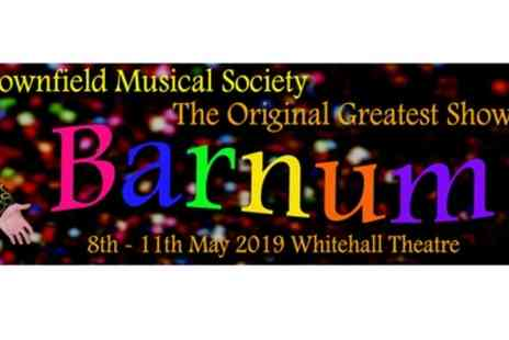 Downfield Musical Society - Two balcony or stalls tickets to see Barnum Musical from 8th and 9th May - Save 50%