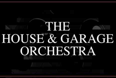 The House & Garage Orchestra 2019 Tour - One general admission ticket from 9th To 19th October - Save 31%
